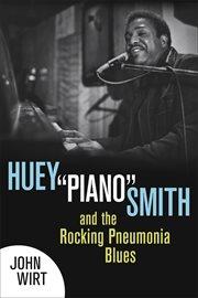 """Huey """"""""Piano"""""""" Smith and the Rocking Pneumonia Blues"""