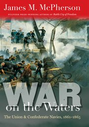 War on the Waters: the Union and Confederate Navies, 1861-1865 cover image