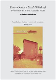 Every ounce a man's whiskey?: bourbon in the white masculine south. From Southern Cultures, Volume 18: Number 1, Spring 2012 cover image