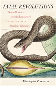 Fatal revolutions: natural history, West Indian slavery, and the routes of American literature cover image