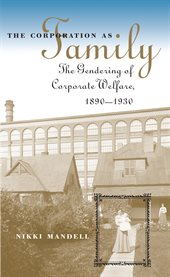 The corporation as family: the gendering of corporate welfare, 1890-1930 cover image