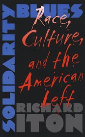 Solidarity blues: race, culture, and the American left cover image