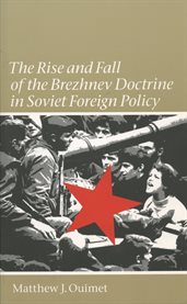 The rise and fall of the Brezhnev Doctrine in Soviet foreign policy cover image