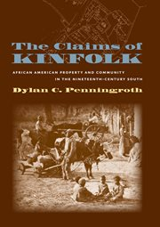 The claims of kinfolk: African American property and community in the nineteenth-century South cover image