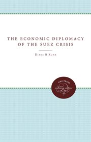 The economic diplomacy of the Suez crisis cover image