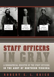 Staff officers in gray: a biographical register of the staff officers in the Army of Northern Virginia cover image