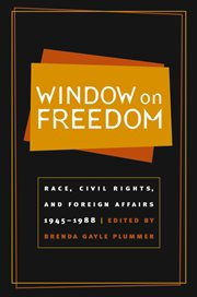 Window on freedom: race, civil rights, and foreign affairs, 1945-1988 cover image