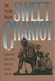 Sweet chariot: slave family and household structure in nineteenth-century Louisiana cover image