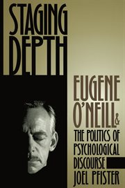 Staging depth: Eugene O'Neill and the politics of psychological discourse cover image