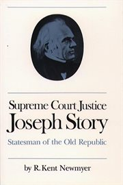 Supreme Court Justice Joseph Story: statesman of the Old Republic cover image