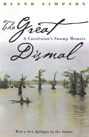 The Great Dismal: a Carolinian's swamp memoir cover image
