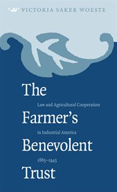 The farmer's benevolent trust: law and agricultural cooperation in industrial America, 1865-1945 cover image