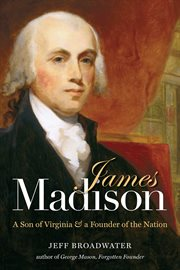 James Madison: a son of Virginia & a founder of the nation cover image