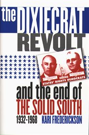 The Dixiecrat revolt and the end of the solid South, 1932-1968 cover image