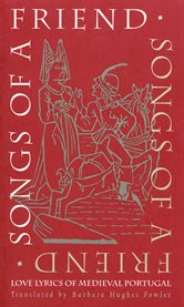 Songs of a friend: love lyrics of medieval Portugal : selections from Cantigas de amigo cover image