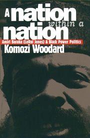 A nation within a nation: Amiri Baraka (LeRoi Jones) and Black power politics cover image