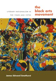 The Black Arts Movement: literary nationalism in the 1960s and 1970s cover image