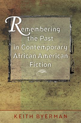 Cover image for Remembering The Past In Contemporary African American Fiction