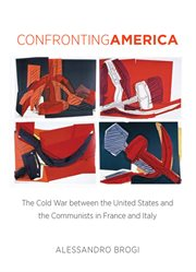 Confronting America: the Cold War between the United States and the communists in France and Italy cover image