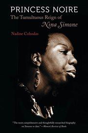 Princess Noire: the Tumultuous Reign of Nina Simone cover image