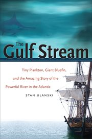 The Gulf Stream: tiny plankton, giant bluefin, and the amazing story of the powerful river in the Atlantic cover image