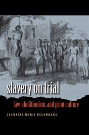 Slavery on trial: law, abolitionism, and print culture cover image