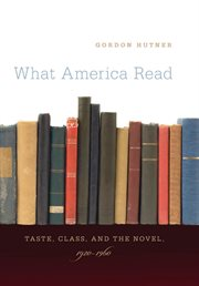 What America read: taste, class, and the novel, 1920-1960 cover image