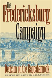 The Fredericksburg Campaign: decision on the Rappahannock cover image