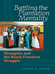 Battling the plantation mentality: Memphis and the Black freedom struggle cover image