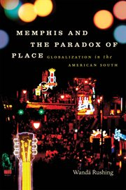 Memphis and the paradox of place: globalization in the American South cover image