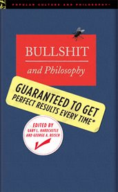 Bullshit and Philosophy: Guaranteed to Get Perfect Results Every Time cover image
