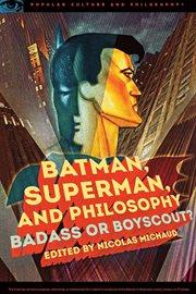 Batman, Superman, and Philosophy