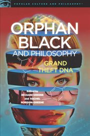Orphan black and philosophy: grand theft DNA cover image