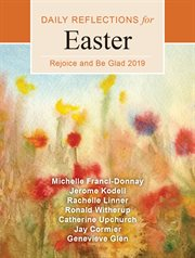 Rejoice and be glad : daily reflections for Easter 2019 cover image