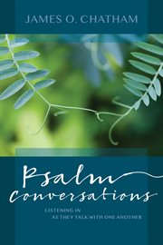 Psalm conversations : listening in as they talk with one another cover image