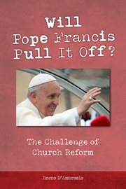 Will Pope Francis pull it off? : the challenge of church reform cover image