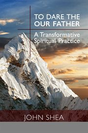 To dare the Our Father : a transformative spiritual practice cover image