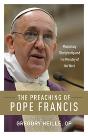 The preaching of Pope Francis: missionary discipleship and the ministry of the word cover image