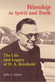 Worship in spirit and truth: the life and legacy of H.A. Reinhold cover image