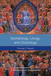 Eschatology, Liturgy, and Christology