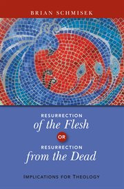 Resurrection of the Flesh, Or, Resurrection From the Dead