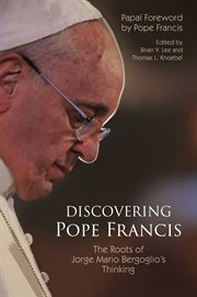 Discovering Pope Francis : the roots of Jorge Mario Bergoglio's thinking cover image