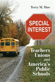 Special interest: teachers unions and America's public schools cover image