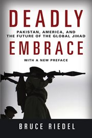 Deadly embrace: Pakistan, America, and the future of the global jihad cover image