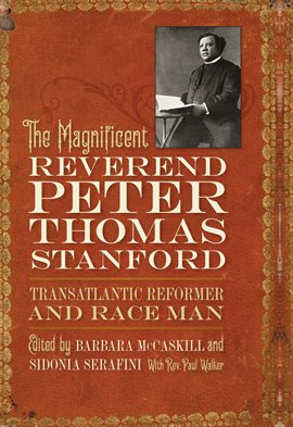 Cover image for The Magnificent Reverend Peter Thomas Stanford, Transatlantic Reformer and Race Man