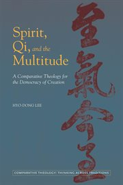 Spirit, qi, and the multitude : a comparative theology for the democracy of creation cover image