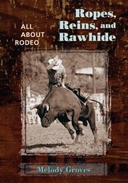 Ropes, reins, and rawhide: all about rodeo cover image