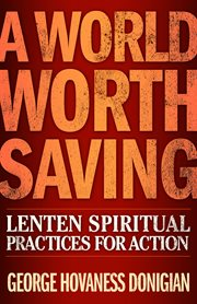 A World Worth Saving : Lenten Spiritual Practices for Action cover image