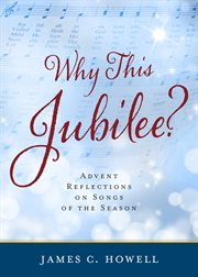 Why this jubilee? : Advent reflections on songs of the season cover image