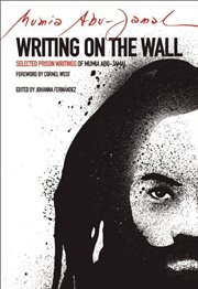 Writing on the wall: selected prison writings of Mumia Abu-Jamal cover image
